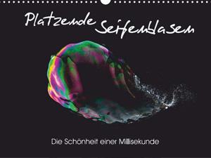 Platzende Seifenblasen - Die Schönheit einer Millisekunde (Wandkalender 2016 DIN A4 quer)